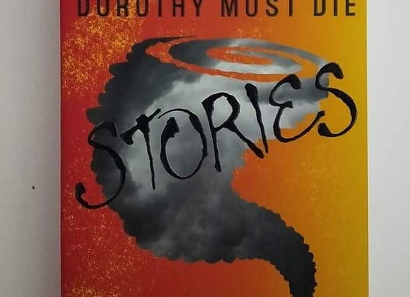 Dorothy Must Die Stories: No Place Like Oz, The Witch Must Burn, The Wizard Retu