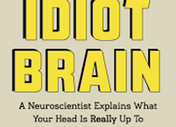 Idiot Brain: What Your Head Is Really Up To