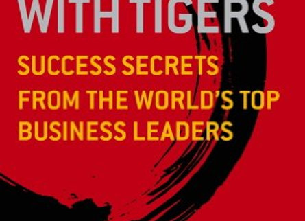 Walking With Tigers: Success Secrets from the World Top Business Leaders