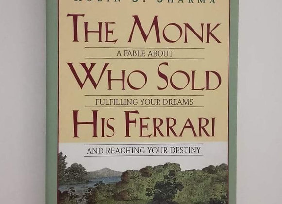 The Monk Who Sold His Ferrari: A Fable About Fulfilling Your Dreams And Reaching