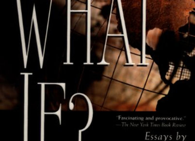 What If?: The World's Foremost Historians Imagine What Might Have Been (What If
