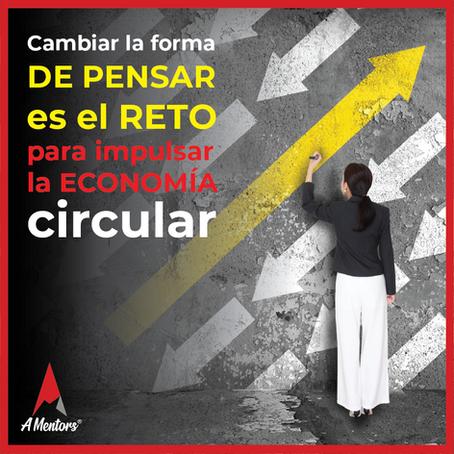 Cambiar la forma de pensar, reto para impulsar la economía circular.