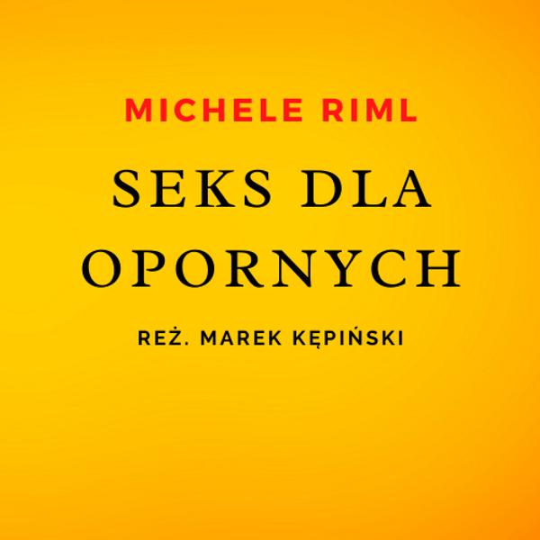 23.10 16:00 - SEKS DLA OPORNYCH | Michele Riml