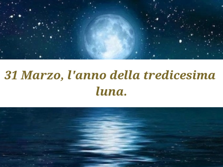 31 Marzo: l'anno della tredicesima Luna.
