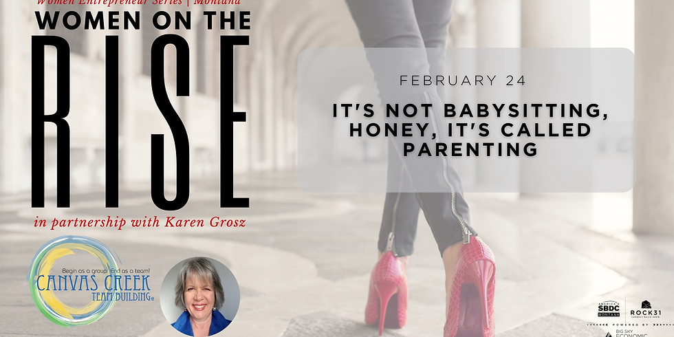 Women on the Rise: It's not Babysitting, Honey, It's Called Parenting.