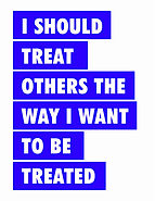 I should treat othrs the ay I want to be treated.