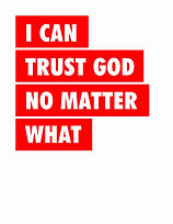 I can trust God no matter what.