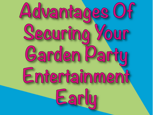 Advantages Of Securing Your Garden Party Entertainment Early | Garden Parties With Non-Stop Kids 202