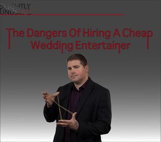 The Dangers Of Hiring A Cheap Wedding Entertainer