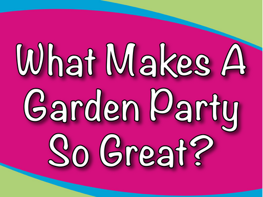 What Makes A Garden Party So Great? | Garden Parties For Kids 2021