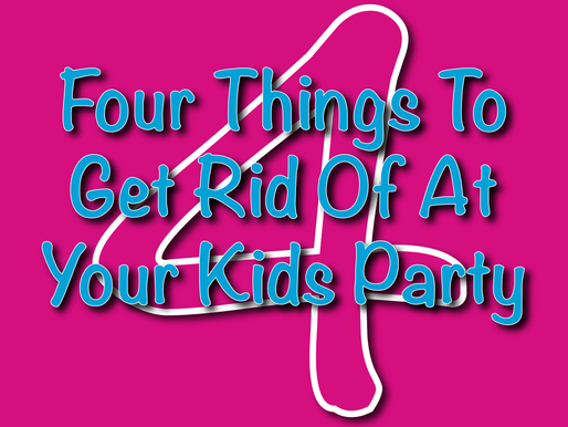 Four Things To Get Rid Of At Your Kids Party | Children's Entertainers 2021