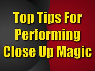 Top Tips For Performing Close Up Magic | Close Up Magicians 2021