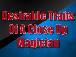 Desirable Traits Of A Close Up Magician | Hiring A Magician 2021