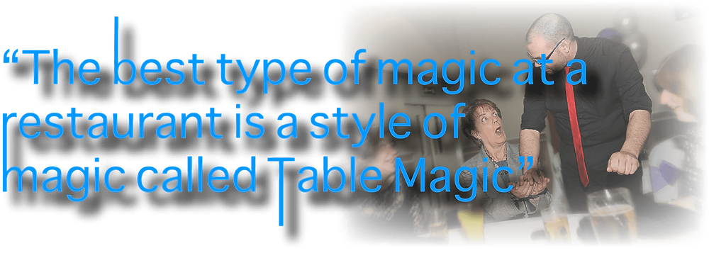 Magic being performed with header saying 'The best type of magic at a restaurant is a style of magic called table magic'