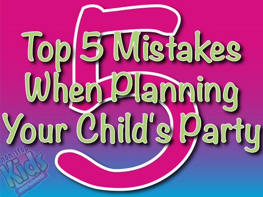 The Top 5 Mistakes When Planning Your Child's Party | NSK Children's Entertainers 2021
