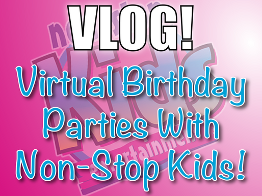 Virtual Birthday Parties With Non-Stop Kids Entertainment - Vlog