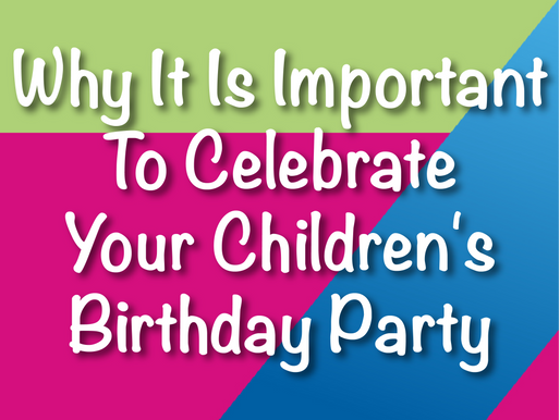 Why It Is Important To Celebrate Your Children's Birthday Party | Children's Entertainment 2021