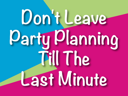Don't Leave Party Planning Till The Last Minute | Children's Entertainment 2021