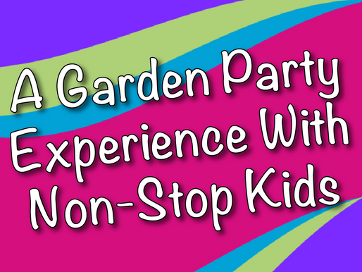 A Garden Party Experience With Non-Stop Kids | Garden Parties 2021