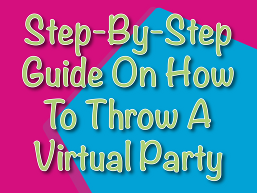 Step-By-Step Guide On How To Throw A Virtual Party | Virtual Parties 2021