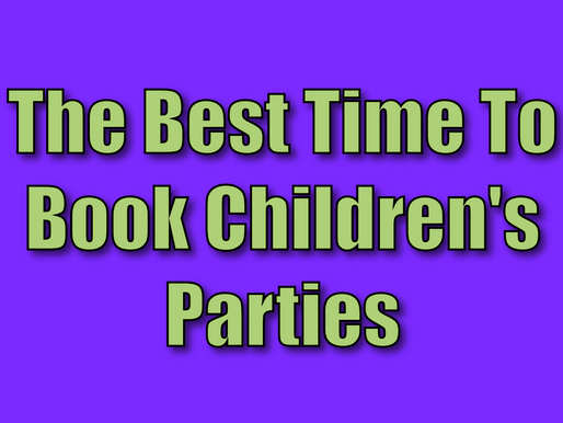 The Best Time To Book Children's Parties | Kids Party Ideas 2021