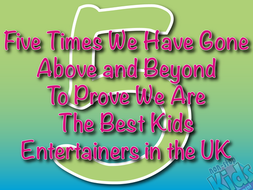 Five Times We Have Gone Above and Beyond To Prove We Are The Best Kids Entertainers in the UK