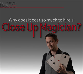 Why does it cost so much to hire a Close Up Magician?