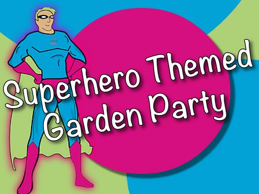 Superhero Themed Garden Party | Garden Parties With Non-Stop Kids 2021