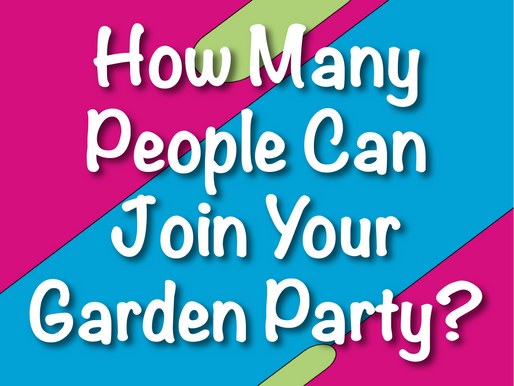 How Many People Can Join Your Garden Party? | Garden Parties 2021