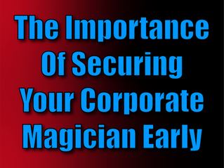 The Importance Of Securing Your Corporate Magician Early | Hiring A Magician 2021