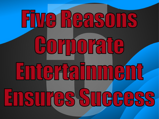 Five Reasons Corporate Entertainment Ensures Success | Corporate Events With Slightly Unusual 2021