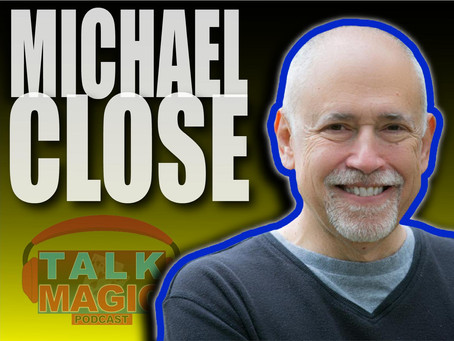 Talk Magic With Michael Close | The Ultimate Worker talks Reviews, Close Up Magic, Fool Us & More