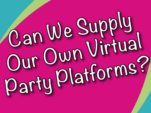 Can We Supply Our Own Virtual Party Platforms? | Virtual Parties 2021