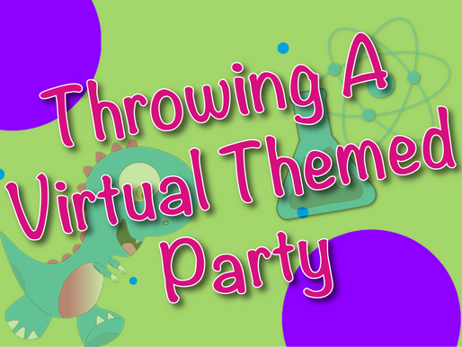 Throwing A Virtual Themed Party | Virtual Birthday Party 2020