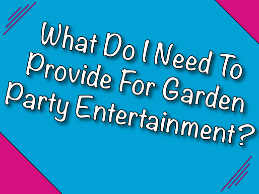 What Do I Need To Provide For Garden Party Entertainment? | Garden Parties With Non-Stop Kids 2021