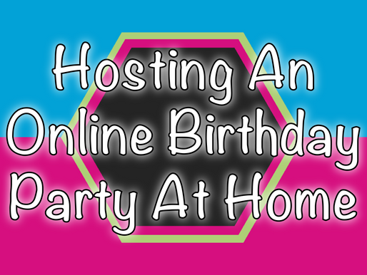Hosting An Online Birthday Party At Home | Virtual Parties 2020
