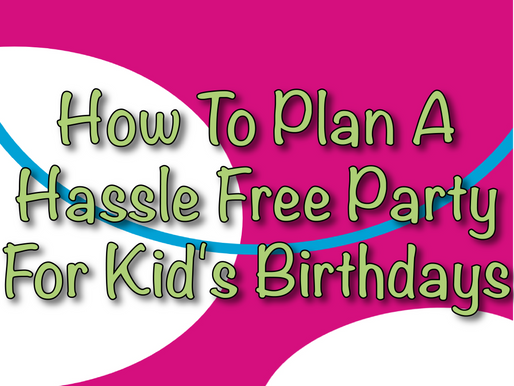 How To Plan A Hassle Free Party For Kid's Birthdays | Children's Entertainment 2021