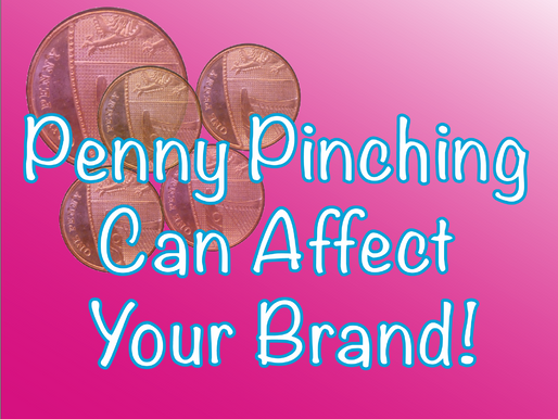 Penny Pinching Can Affect Your Brand