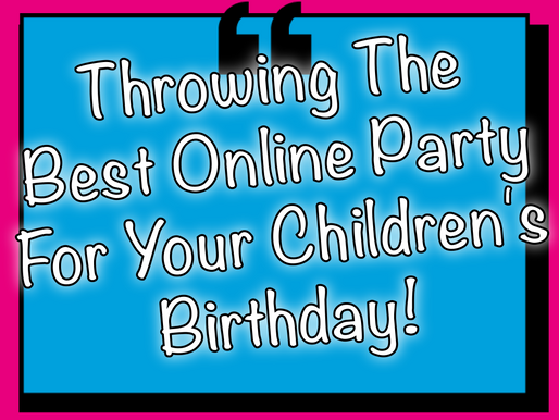 Throwing The Best Online Party For Your Children's Birthday! | Virtual Parties 2020