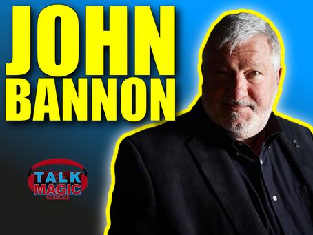 John Bannon The Legend Of Magic Looks Back On His Career | Talk Magic #81