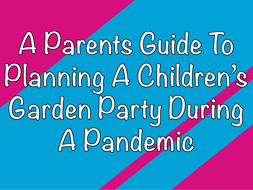 A Parents Guide To Planning A Children's Garden Party During A Pandemic