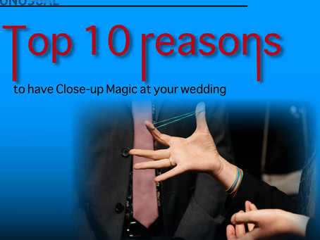 Top 10 reasons to have Close-up Magic at your wedding