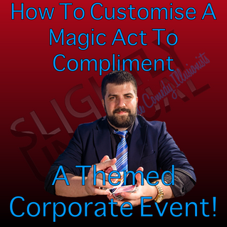 How To Customise A Magic Act To Compliment A Themed Corporate Event!