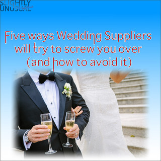 Five ways Wedding Suppliers will try to screw you over (and how to avoid it)
