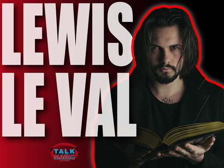 Talk Magic With Lewis Le Val | The Top Mentalist Talks Revelations, 1914, Performing & Creativity