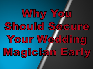 Why You Should Secure Your Wedding Magician Early | Magicians For Weddings 2021