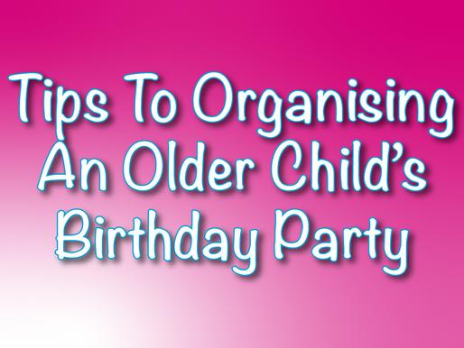 Tips To Organising An Older Child's Birthday Party | Organising Older Children's Entertainment 2021