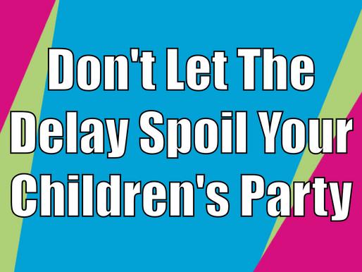 Don't Let The Delay Spoil Your Children's Party | Children's Entertainment 2021