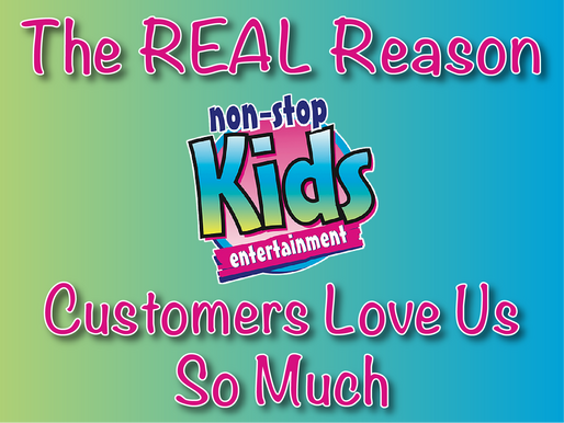 The REAL Reason Non Stop Kids Entertainment Customers Love Us So Much