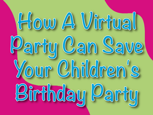 How A Virtual Party Can Save Your Children's Birthday Party | Virtual Parties 2021